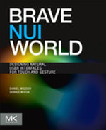 Brave Nui World : Designing Natural User Interfaces for Touch and Gesture - Daniel Wigdor