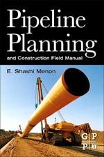 Pipeline Planning and Construction Field Manual - E. Shashi Menon