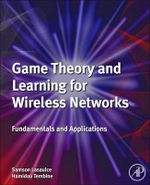 Game Theory and Learning for Wireless Networks : Fundamentals and Applications - Merouane Debbah