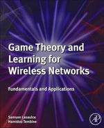 Game Theory and Learning for Wireless Networks : Fundamentals and Applications - Samson Lasaulce