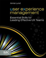 User Experience Management : Essential Skills for Leading Effective UX Teams - Arnie Lund