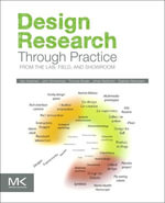Design Research Through Practice : From the Lab, Field, and Showroom - Ilpo Koskinen