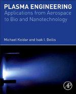 Plasma Engineering : Applications from Aerospace to Bio and Nanotechnology - Michael Keidar