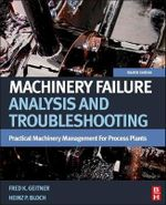 Machinery Failure Analysis and Troubleshooting : Practical Machinery Management for Process Plants - Heinz P. Bloch