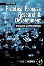 Practical Process Research and Development : A Guide for Organic Chemists - Neal G. Anderson