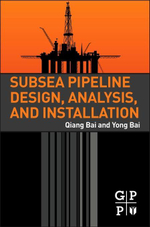 Subsea Pipeline Design, Analysis, and Installation - Qiang Bai