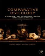 Comparative Osteology : A Laboratory and Field Guide of Common North American Animals - Bradley Adams