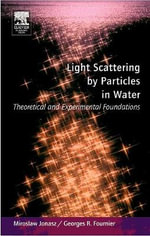 Light Scattering by Particles in Water : Theoretical and Experimental Foundations - Miroslaw Jonasz