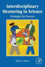 Interdisciplinary Mentoring in Science : Strategies for Success - Ofelia Olivero