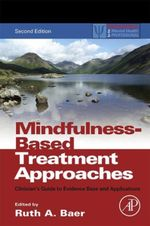 Mindfulness-Based Treatment Approaches : Clinician's Guide to Evidence Base and Applications