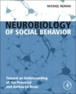Neurobiology of Social Behavior : Toward an Understanding of the Prosocial and Antisocial Brain - Michael Numan