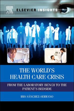 The World's Health Care Crisis : From the Laboratory Bench to the Patient's Bedside - Ibis Sanchez-Serrano