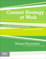 Content Strategy at Work : Real-world Stories to Strengthen Every Interactive Project - Margot Bloomstein