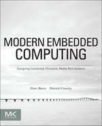 Modern Embedded Computing : Designing Connected, Pervasive, Media-Rich Systems - Peter Barry