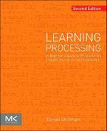 Learning Processing : A Beginner's Guide to Programming Images, Animation, and Interaction - Daniel Shiffman