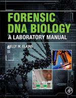 Forensic DNA Biology : A Laboratory Manual - Kelly M. Elkins