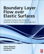 Boundary Layer Flow Over Elastic Surfaces : Compliant Surfaces and Combined Methods for Marine Vessel Drag Reduction - Viktor Babenko