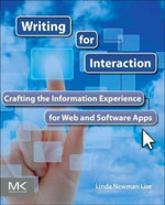 Writing for Interaction : Crafting the Information Experience for Web and Software Apps - Linda Newman Lior
