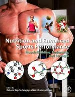 Nutrition and Enhanced Sports Performance : Muscle Building, Endurance, and Strength