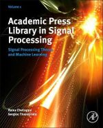 Academic Press' Library in Signal Processing: Signal Processing Theory, Speech and Acoustic Processing, and Machine Learning Volume 1 : Signal Processing Theory, Audio, Acoustic and Speech Processing, and Machine Learning