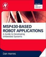 MSP430-Based Robot Applications : A Guide to Developing Embedded Systems - Dan Harres