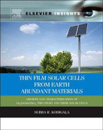 Thin Film Solar Cells From Earth Abundant Materials : Growth and Characterization of Cu2(ZnSn)(SSe)4 Thin Films and Their Solar Cells - Subba Ramaiah Kodigala