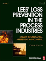 Lees' Loss Prevention in the Process Industries: Vols 1-3 : Hazard Identification, Assessment and Control