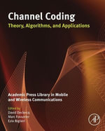 Channel Coding : Theory, Algorithms, and Applications: Academic Press Library in Mobile and Wireless Communications