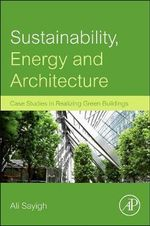 Sustainability, Energy and Architecture : Case Studies in Realizing Green Buildings - Ali Sayigh