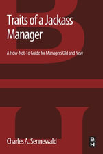 Traits of a Jackass Manager : A How-Not-To Guide for Managers Old and New - Charles A. Sennewald