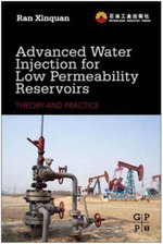 Advanced Water Injection for Low Permeability Reservoirs : Theory and Practice - Ran Xinquan