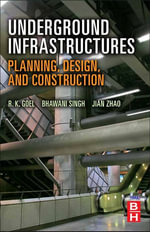 Underground Infrastructures : Planning, Design, and Construction - R K Goel