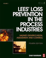 Lees' Loss Prevention in the Process Industries : Hazard Identification, Assessment and Control