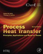 Process Heat Transfer : Principles, Applications and Rules of Thumb - Robert W. Serth