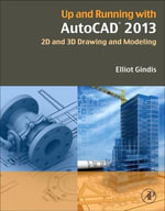 Up and Running with AutoCAD 2013 : 2D and 3D Drawing and Modeling - Elliot Gindis