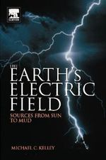 The Earth's Electric Field : Sources from Sun to Mud - Michael C. Kelley