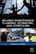 Reliable Maintenance Planning, Estimating, and Scheduling - Ralph Peters