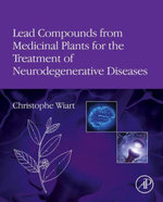 Lead Compounds from Medicinal Plants for the Treatment of Neurodegenerative Diseases - Christophe Wiart