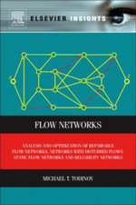 Flow Networks : Analysis and optimization of repairable flow networks, networks with disturbed flows, static flow networks and reliability networks - Michael T. Todinov