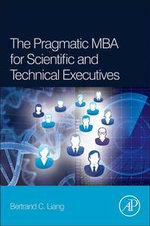 The Pragmatic MBA for Scientific and Technical Executives - Bertrand C. Liang