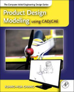 Product Design Modeling Using CAD/CAE : The Computer Aided Engineering Design Series - Kuang-Hua Chang