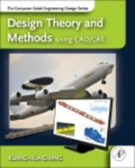 Design Theory and Methods using CAD/CAE : The Computer Aided Engineering Design Series - Kuang-Hua Chang