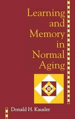 Learning and Memory in Normal Aging : Exploring the Fabric of Life - Donald H. Kausler