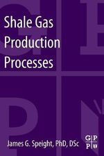 Shale Gas Production Processes - James G. Speight