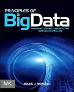 Principles of Big Data : Preparing, Sharing, and Analyzing Complex Information - Jules J. Berman