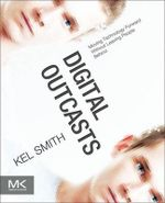 Digital Outcasts : Moving Technology Forward without Leaving People Behind - Kel Smith