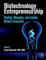 Biotechnology Entrepreneurship : Starting, Managing, and Leading Biotech Companies