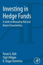 Investing in Hedge Funds : A Guide to Measuring Risk and Return Characteristics - Turan Bali