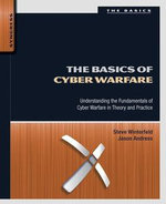 The Basics of Cyber Warfare : Understanding the Fundamentals of Cyber Warfare in Theory and Practice - Steve Winterfeld