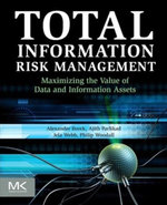 Total Information Risk Management : Maximizing the Value of Data and Information Assets - Alexander Borek